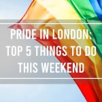Pride in London: Top 5 Things to Do This Weekend