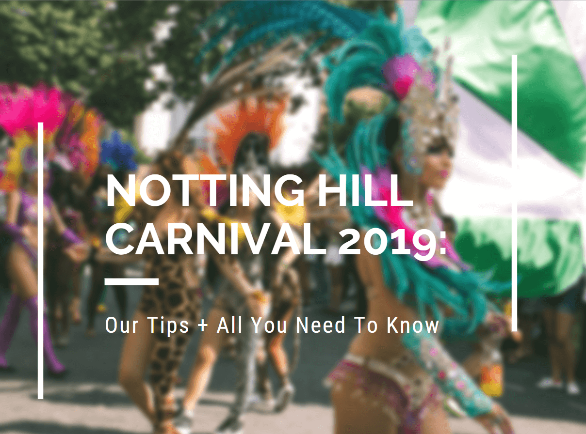 Notting Hill Carnival 2019: Our Tips + All You Need To Know